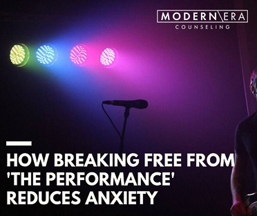 How Breaking Free from 'The Performance' Reduces Anxiety