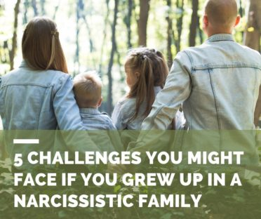 5 Challenges You Might Face If You Grew Up in A Narcissistic Family
