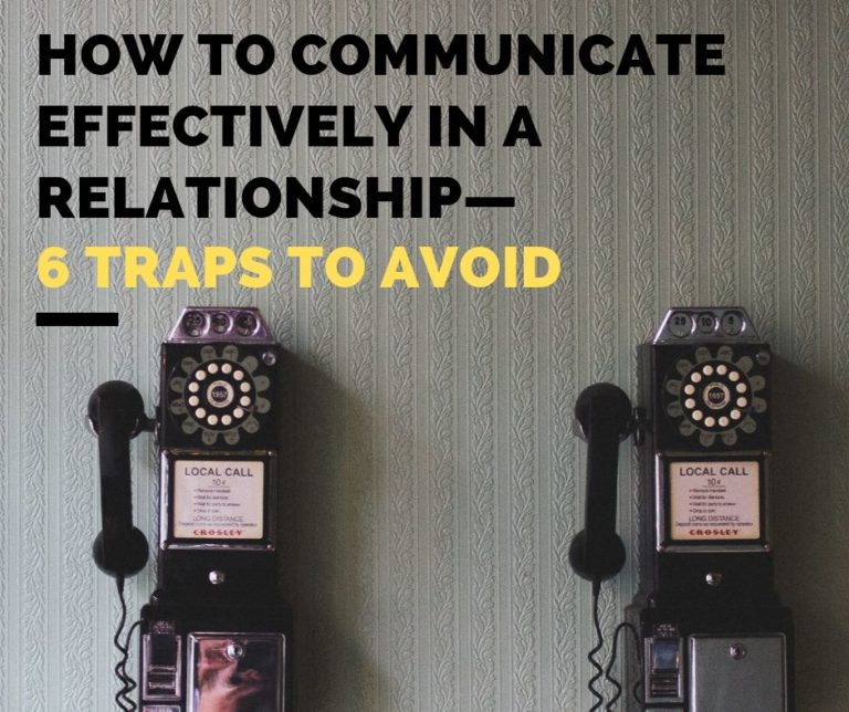 How to Communicate Effectively in a Relationship—6 Traps to Avoid