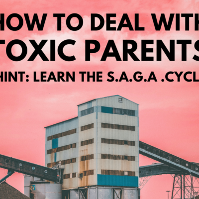 How to deal with toxic parents (Hint: learn the SAGA cycle)